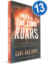 Bakker's Dozen When The Lion Roars: Understanding the Implications of Ancient Prophecies for Our Time